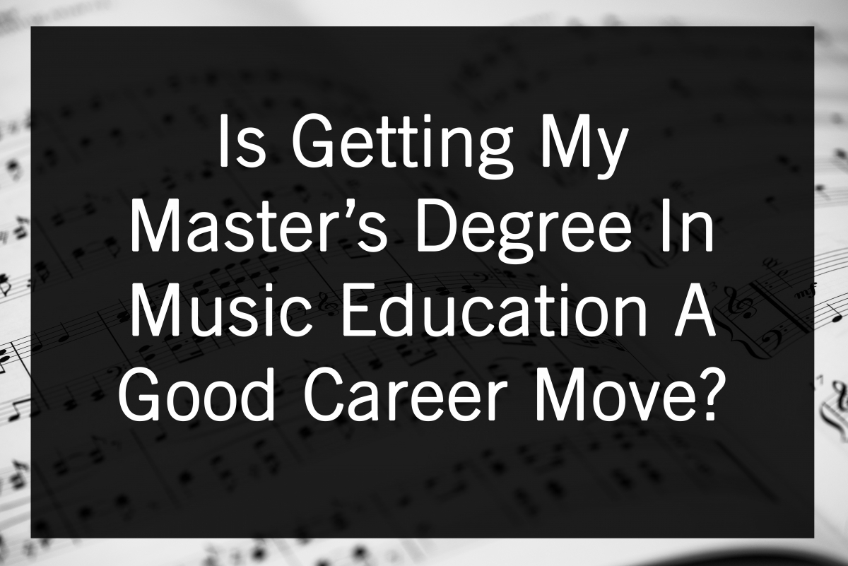 is getting my master in music education a good career move uga is getting my master in music education a good career move